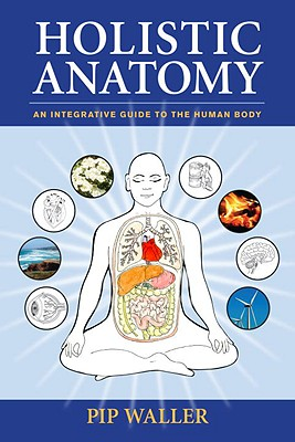 Holistic Anatomy By Waller, Pip